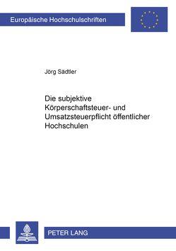 Die subjektive Körperschaftsteuer- und Umsatzsteuerpflicht öffentlicher Hochschulen von Sädtler,  Jörg