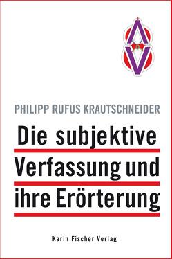 Die subjektive Verfassung und ihre Erörterung von Krautschneider,  Philipp Ursus