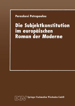 Die Subjektkonstitution im europäischen Roman der Moderne von Petropoulou,  Paraskevi