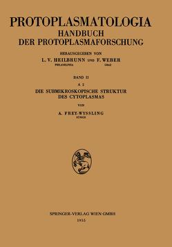 Die Submikroskopische Struktur des Cytoplasmas von Frey-Wyssling,  Albert