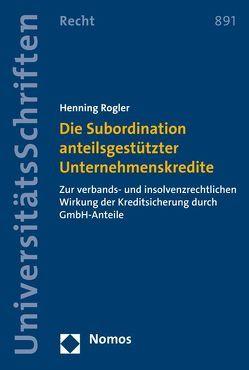 Die Subordination anteilsgestützter Unternehmenskredite von Rogler,  Henning