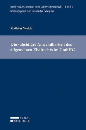 Die subsidiäre Anwendbarkeit des allgemeinen Zivilrechts im GmbHG von Schopper,  Alexander, Walch,  Mathias