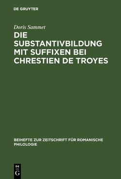 Die Substantivbildung mit Suffixen bei Chrestien de Troyes von Sammet,  Doris