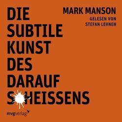 Die subtile Kunst des darauf Scheißens von Lehen,  Stefan, Manson,  Mark, Wimmer,  Matthias