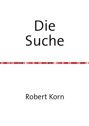 Die Suche von Korn,  Robert