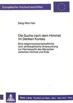 Die Suche nach dem Himmel im Denken Koreas von Han,  Sang-Woo