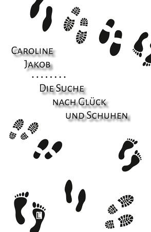 Die Suche nach Glück und Schuhen von Jakob,  Caroline