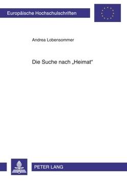 Die Suche nach «Heimat» von Lobensommer,  Andrea