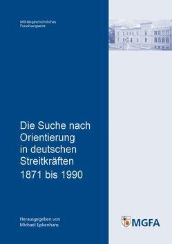 Die Suche nach Orientierung in deutschen Streitkräften 1871 bis 1990 von Epkenhans,  Michael