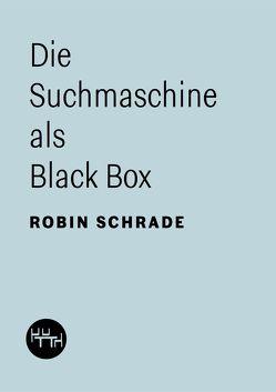 Die Suchmaschine als Black Box von Schrade,  Robin