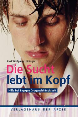 Die Sucht lebt im Kopf von Leininger,  Kurt Wolfgang