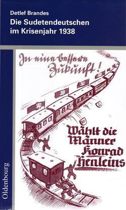 Die Sudetendeutschen im Krisenjahr 1938 von Brandes,  Detlef