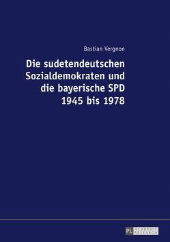 Die sudetendeutschen Sozialdemokraten und die bayerische SPD 1945 bis 1978 von Vergnon,  Bastian
