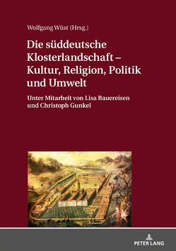 Die süddeutsche Klosterlandschaft – Kultur, Religion, Politik und Umwelt von Wüst,  Wolfgang
