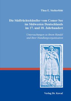 Die Südfrüchtehändler vom Comer See im Südwesten Deutschlands im 17. und 18. Jahrhundert von Stolterfoht,  Thea E.
