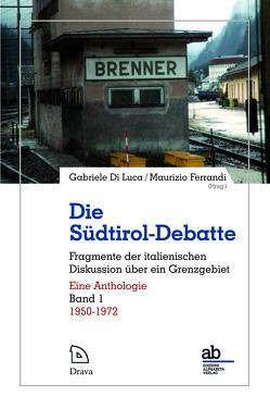 Die Südtirol-Debatte / 1950-1972 von Di Luca,  Gabriele, Ferrandi,  Maurizio, Koegler,  Walter