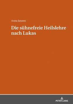 Die sühnefreie Heilslehre nach Lukas von Janzen,  Anna