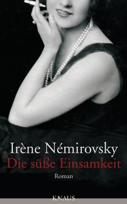 Die süße Einsamkeit von Némirovsky,  Irène, Röckel,  Susanne
