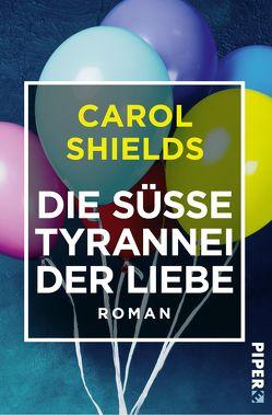 Die süße Tyrannei der Liebe von Hartenstein,  Elfi, Shields,  Carol