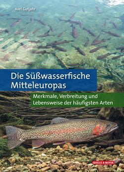 Die Süßwasserfische Mitteleuropas von Gutjahr,  Axel