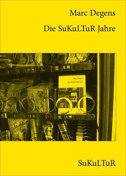 Die SuKuLTuR Jahre von Degens,  Marc, Franz,  Torsten