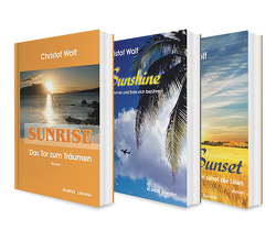 Die Sunshine-Trilogie: Sunrise / Sunshine / Sunset. 3 Liebesromane in einem Bundle von Wolf,  Christof