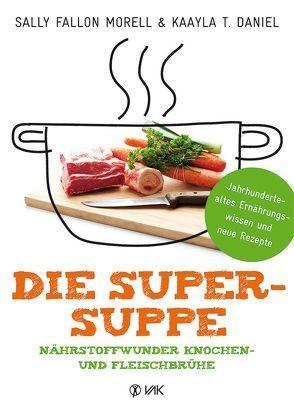 Die Super-Suppe von Daniel,  Kaayla T., Fallon Morell,  Sally, Oechsler,  Rotraud