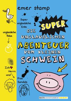 Die super unglaublichen Abenteuer vom kleinen Schwein von Gutzschhahn,  Uwe-Michael, Stamp,  Emer