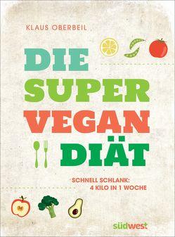 Die Super-Vegan-Diät von Oberbeil,  Klaus