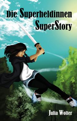 Die Superheldinnen SuperStory von Wolter Julia