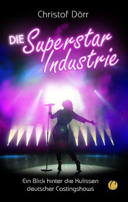 Die Superstar Industrie von Dörr,  Christof, Klaws,  Alexander, Lefeber,  Judith, Stein,  Thomas