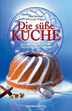 Die süße Küche von Mörwald,  Toni, Wagner,  Christoph