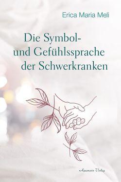 Die Symbol- und Gefühlssprache der Schwerkranken von Meli,  Erica M.