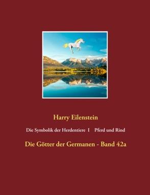 Die Symbolik der Herdendtiere I Pferd und Rind von Eilenstein,  Harry