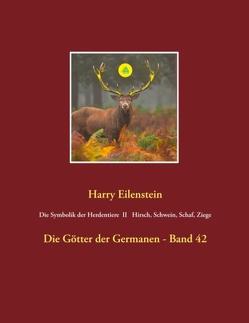Die Symbolik der Herdentiere II Hirsch, Schwein, Schaf und Ziege von Eilenstein,  Harry