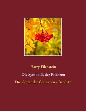 Die Symbolik der Pflanzen von Eilenstein,  Harry