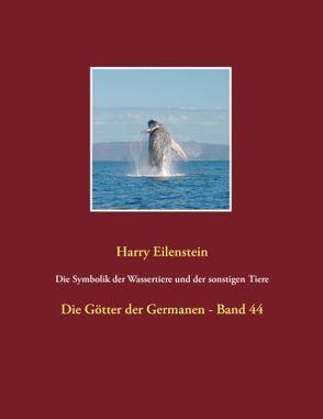 Die Symbolik der Wassertiere und der sonstigen Tiere von Eilenstein,  Harry