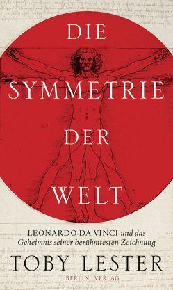 Die Symmetrie der Welt: Leonardo da Vinci und das Geheimnis seiner berühmtesten Zeichnung von Binder,  Klaus, Lester,  Toby