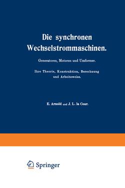 Die synchronen Wechselstrommaschinen. Generatoren, Motoren und Umformer. Ihre Theorie, Konstruktion, Berechnung und Arbeitsweise von Arnold,  E., Cour,  J.L. la