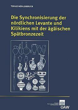 Die Synchronisierung der nördlichen Levante und Kilikiens mit der ägäischen Spätbronzezeit von Mühlenbruch,  Tobias