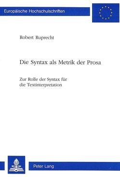 Die Syntax als Metrik der Prosa von Ruprecht,  Robert