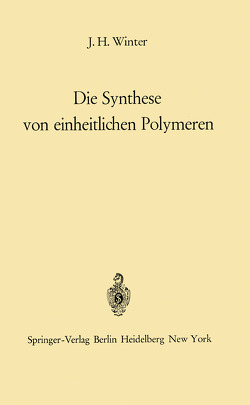 Die Synthese von einheitlichen Polymeren von Winter,  Jakob H.