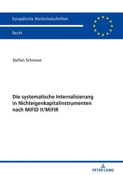 Die systematische Internalisierung in Nichteigenkapitalinstrumenten nach MiFID II/MiFIR von Schrewe,  Stefan