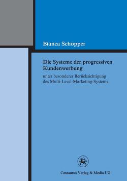 Die Systeme der progressiven Kundenwerbung unter besonderer Berücksichtigung des Multi-Level-Marketing-Systems von Schöpper,  Bianca