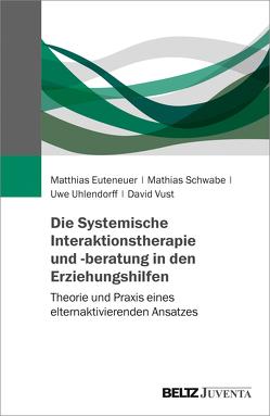 Die Systemische Interaktionstherapie und Beratung in den Erziehungshilfen von Euteneuer,  Matthias, Schwabe,  Mathias, Uhlendorff,  Uwe, Vust,  David