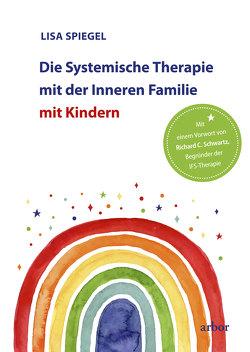 Die Systemische Therapie mit der Inneren Familie mit Kindern von Bongartz,  Sabine, Schwartz,  Richard C., Spiegel,  Lisa