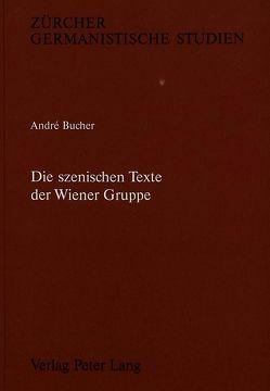 Die szenischen Texte der Wiener Gruppe von Bucher,  André