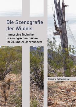 Die Szenografie der Wildnis von May,  Christina Katharina