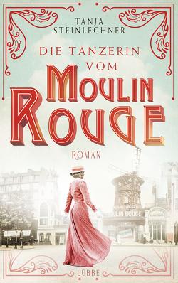 Die Tänzerin vom Moulin Rouge von Steinlechner,  Tanja