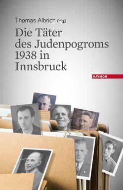 Die Täter des Judenpogroms 1938 in Innsbruck von Albrich,  Thomas